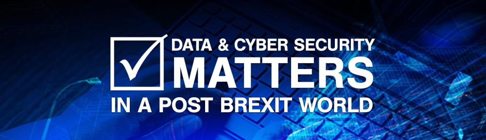 Data & Cyber Security Matters in a Post Brexit World